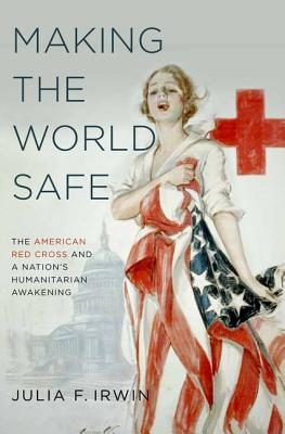 Making the World Safe By Irwin, Julia F.